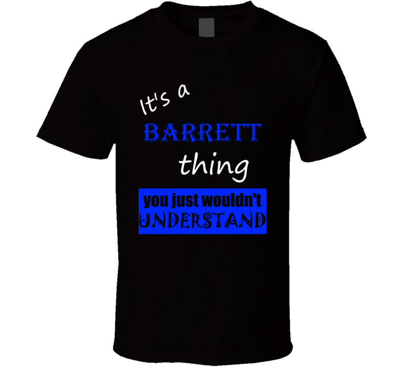 Its a Barrett Thing You Wouldnt Understand Name T Shirt