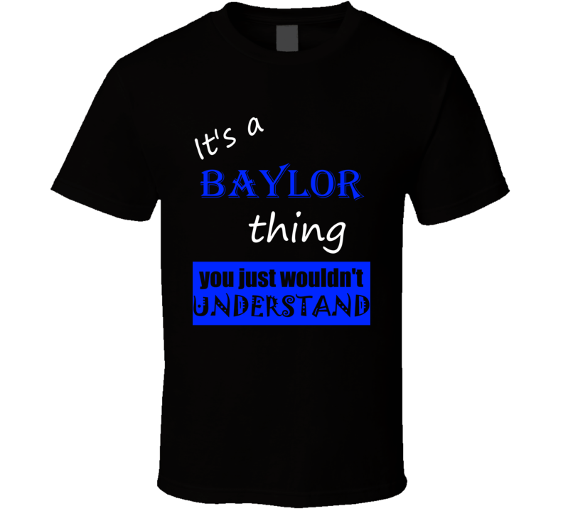 Its a Baylor Thing You Wouldnt Understand Name T Shirt