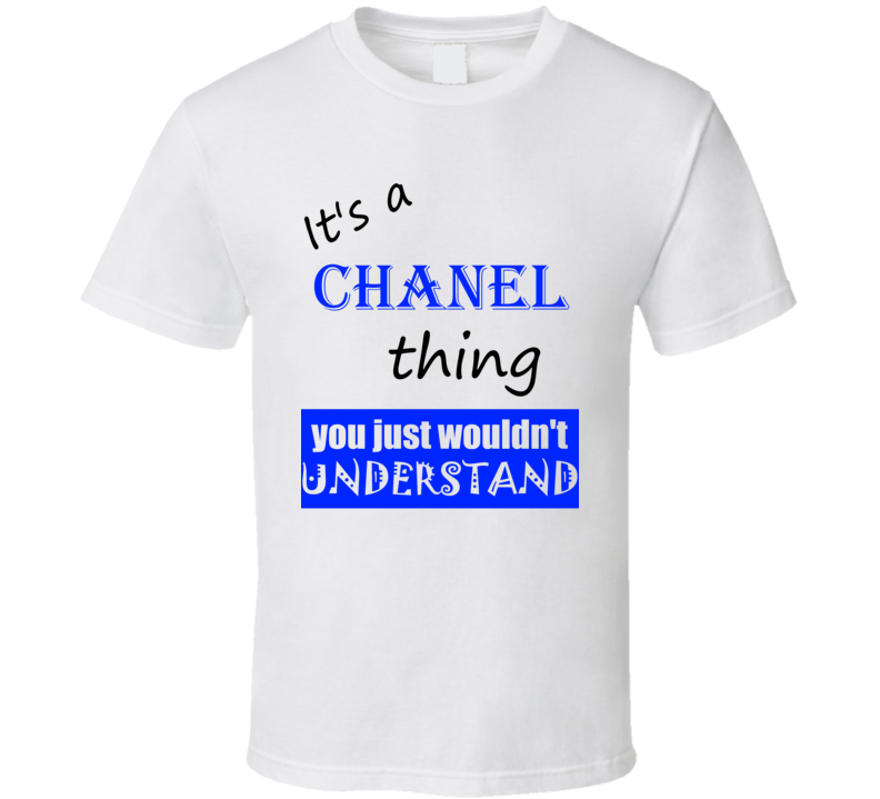 Its a Chanel Thing You Wouldnt Understand Name Funny T Shirt