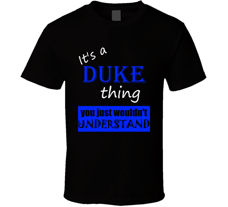 Its a Duke Thing You Wouldnt Understand Name T Shirt