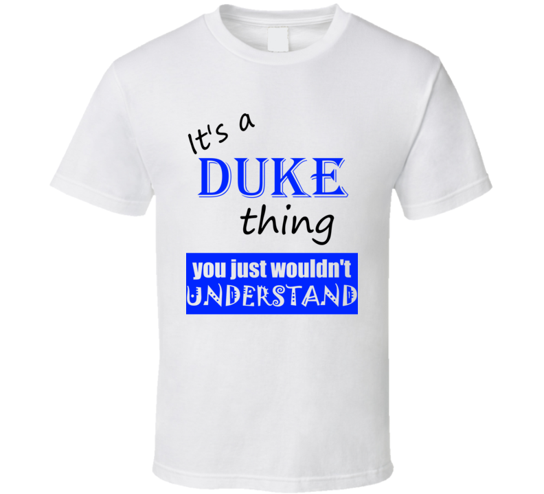 Its a Duke Thing You Wouldnt Understand Name Funny T Shirt