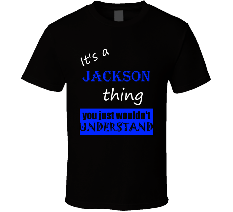 Its a Jackson Thing You Wouldnt Understand Name T Shirt