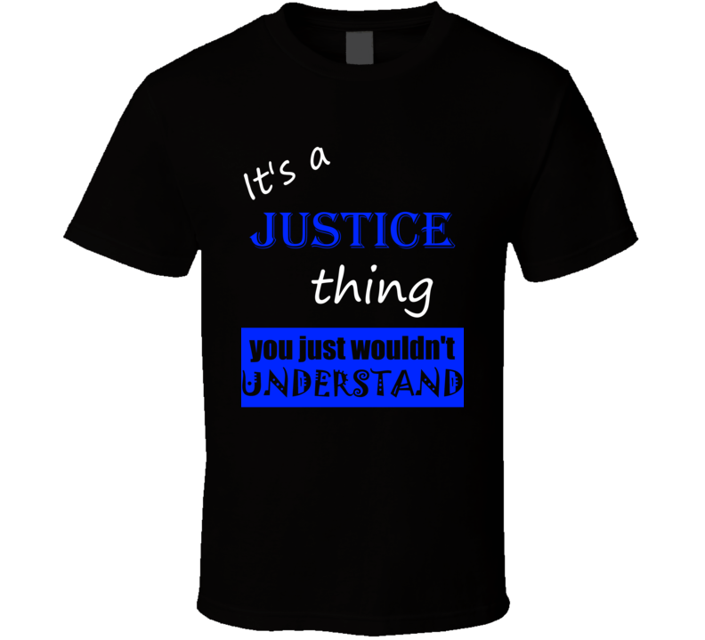 Its a Justice Thing You Wouldnt Understand Name T Shirt