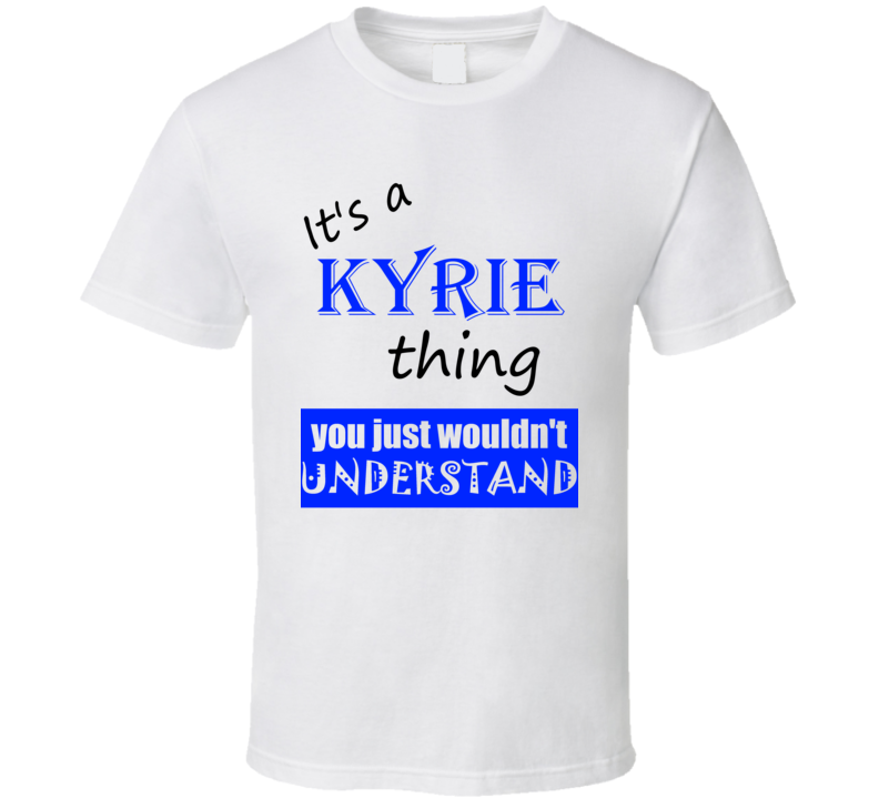 Its a Kyrie Thing You Wouldnt Understand Name Funny T Shirt