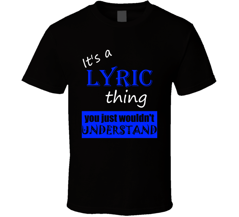 Its a Lyric Thing You Wouldnt Understand Name T Shirt
