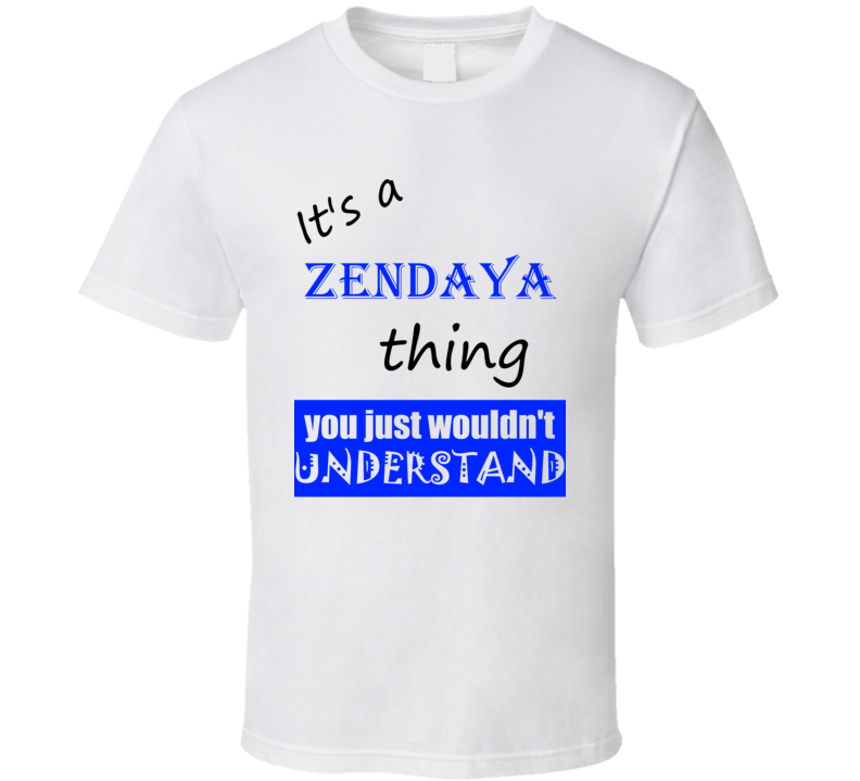 Its a Zendaya Thing You Wouldnt Understand Name Funny T Shirt