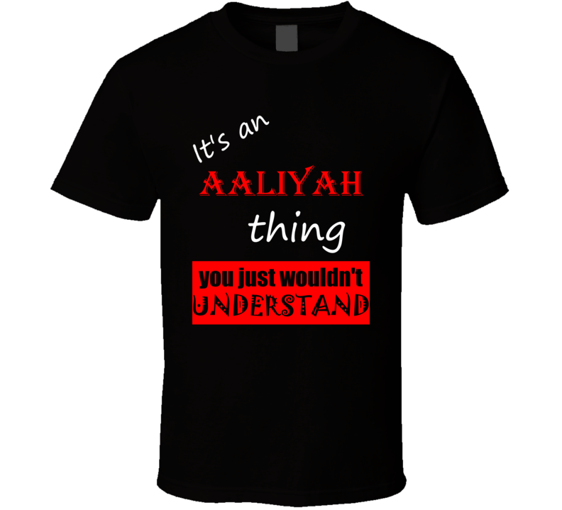 Its a Aaliyah Thing You Wouldnt Understand Joke Name T Shirt