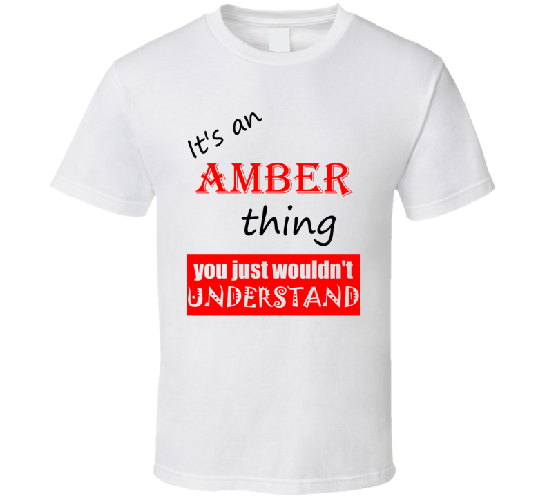 Its a Amber Thing You Wouldnt Understand Name Joke T Shirt