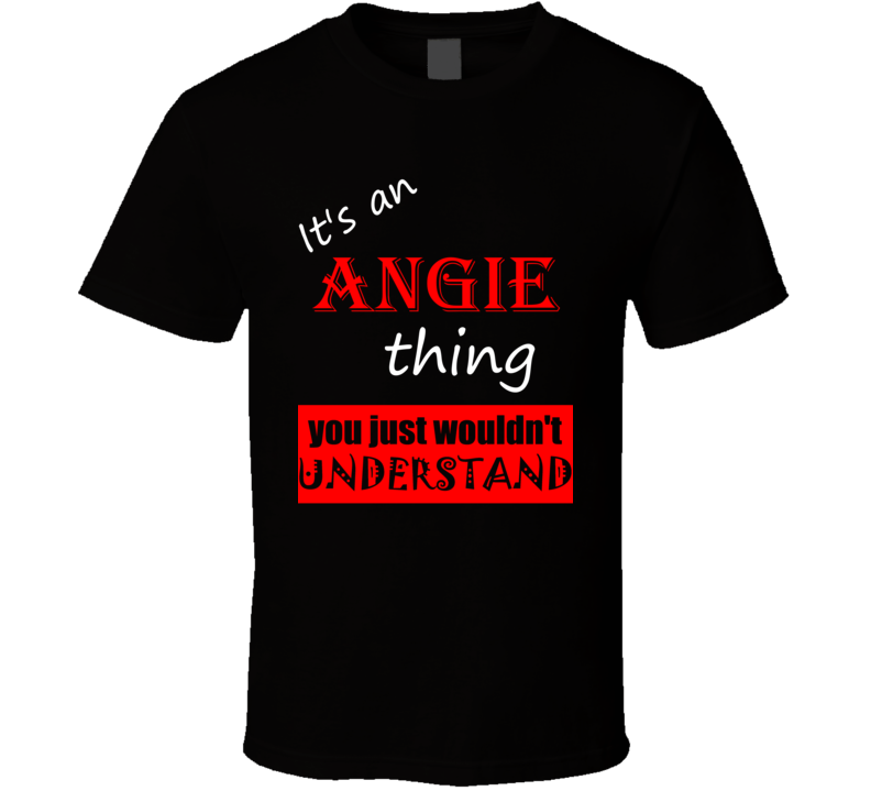 Its a Angie Thing You Wouldnt Understand Joke Name T Shirt