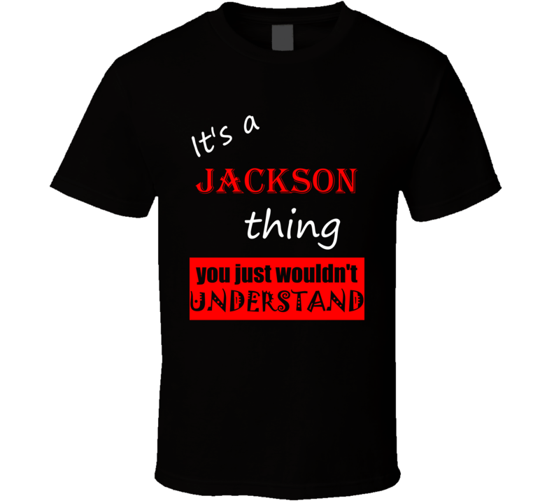 Its a Jackson Thing You Wouldnt Understand Name Joke T Shirt