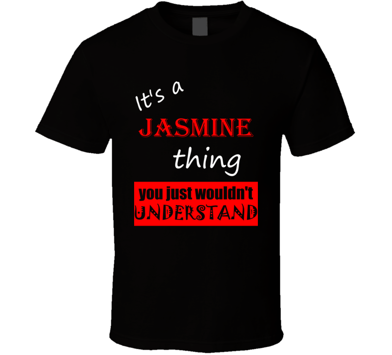 Its a Jasmine Thing You Wouldnt Understand Name Joke T Shirt
