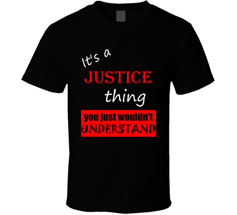Its a Justice Thing You Wouldnt Understand Name Joke T Shirt