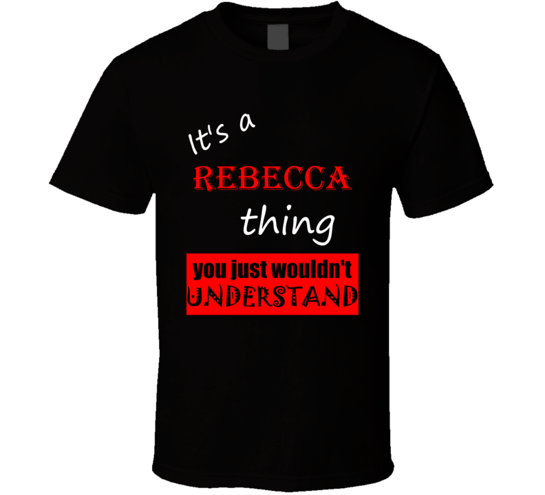 Its a Rebecca Thing You Wouldnt Understand Name Joke T Shirt