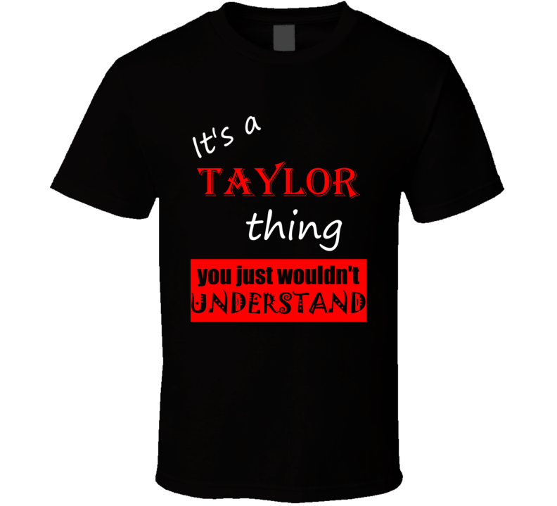 Its a Taylor Thing You Wouldnt Understand Name Joke T Shirt
