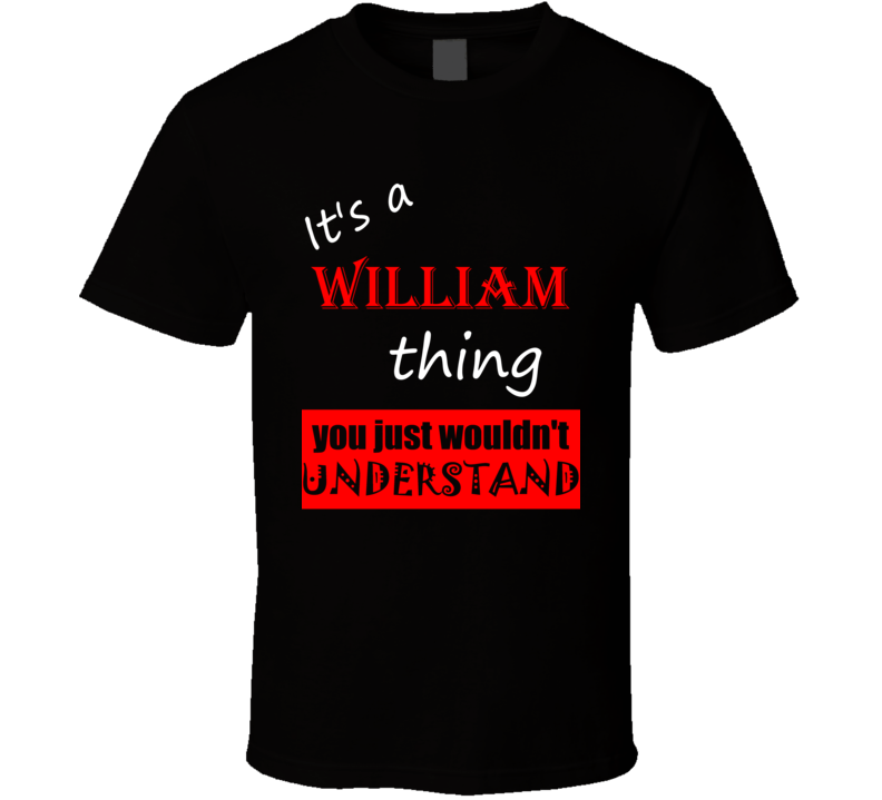 Its a William Thing You Wouldnt Understand Name Joke T Shirt