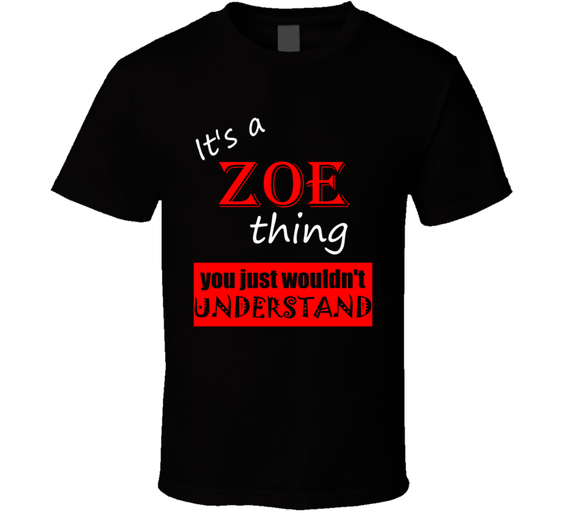 Its a Zoe Thing You Wouldnt Understand Name Joke T Shirt