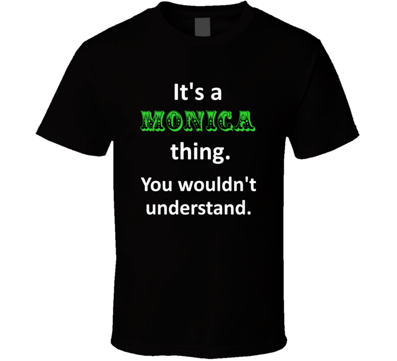 Its a Monica Thing You Wouldnt Understand Circus Name T Shirt