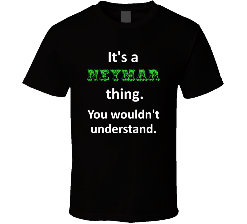 Its a Neymar Thing You Wouldnt Understand Circus Name T Shirt