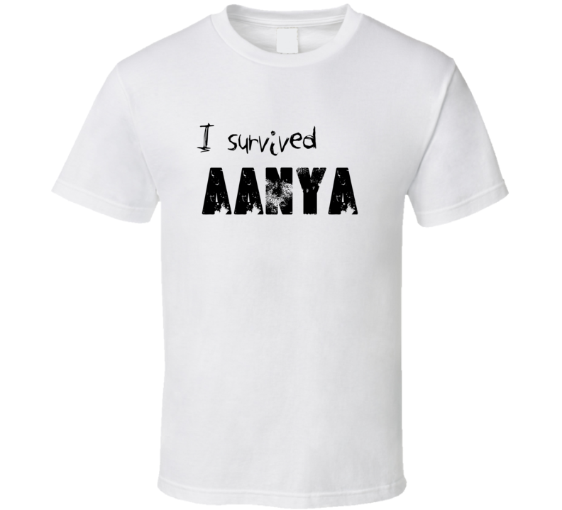 I Survived Aanya Name Parody Funny T Shirt