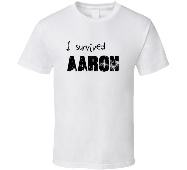 I Survived Aaron Name Parody Funny T Shirt