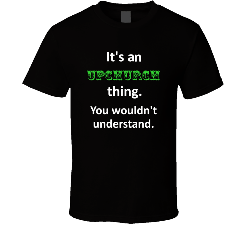 Its an Upchurch Thing You Wouldnt Understand Circus Name T Shirt