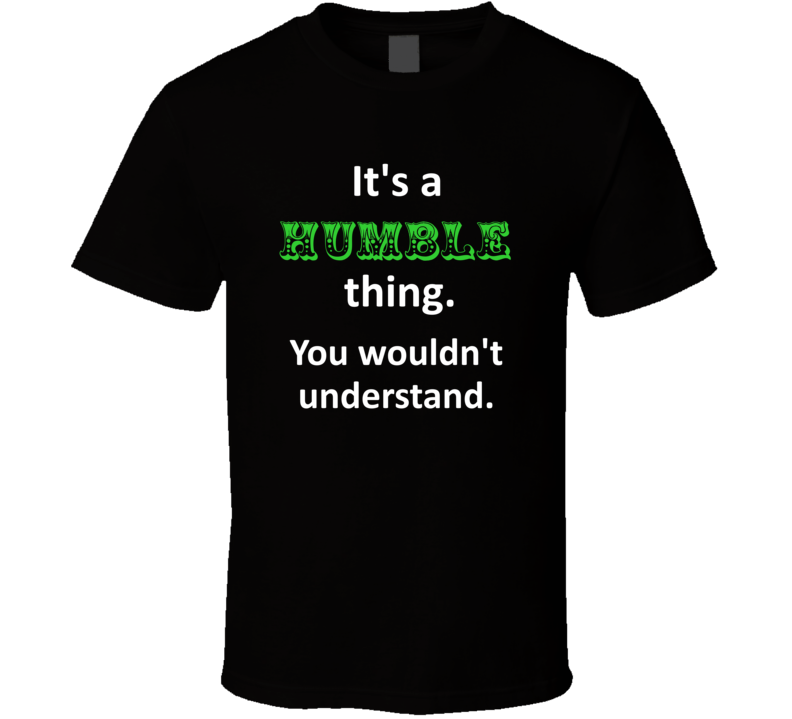 Its a Humble Thing You Wouldnt Understand Circus Name T Shirt