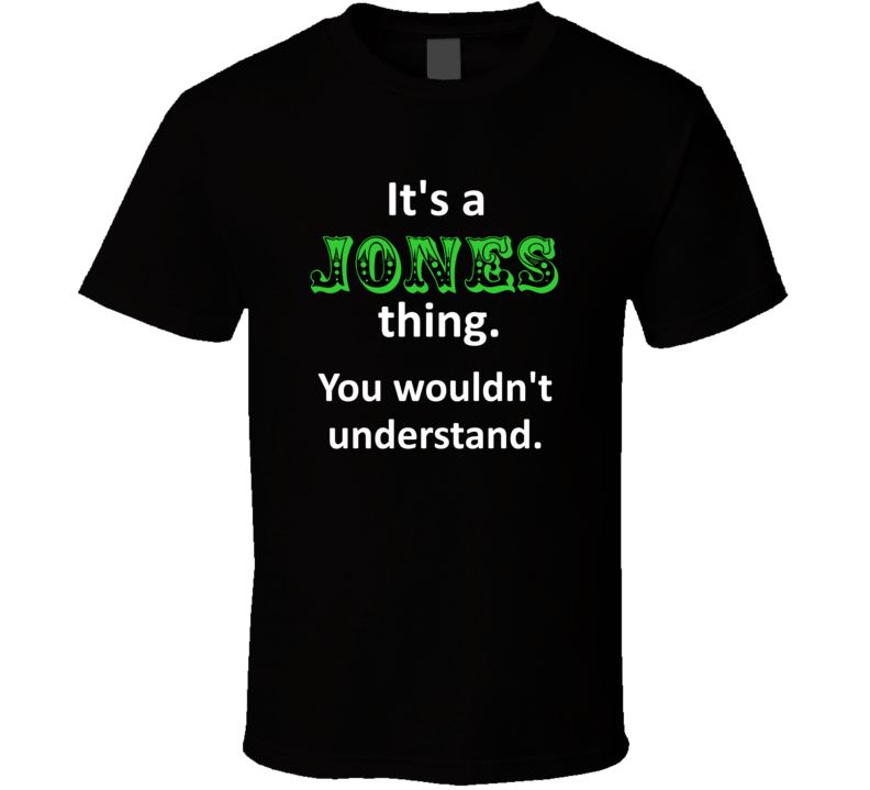 Its a Jones Thing You Wouldnt Understand Circus Name T Shirt