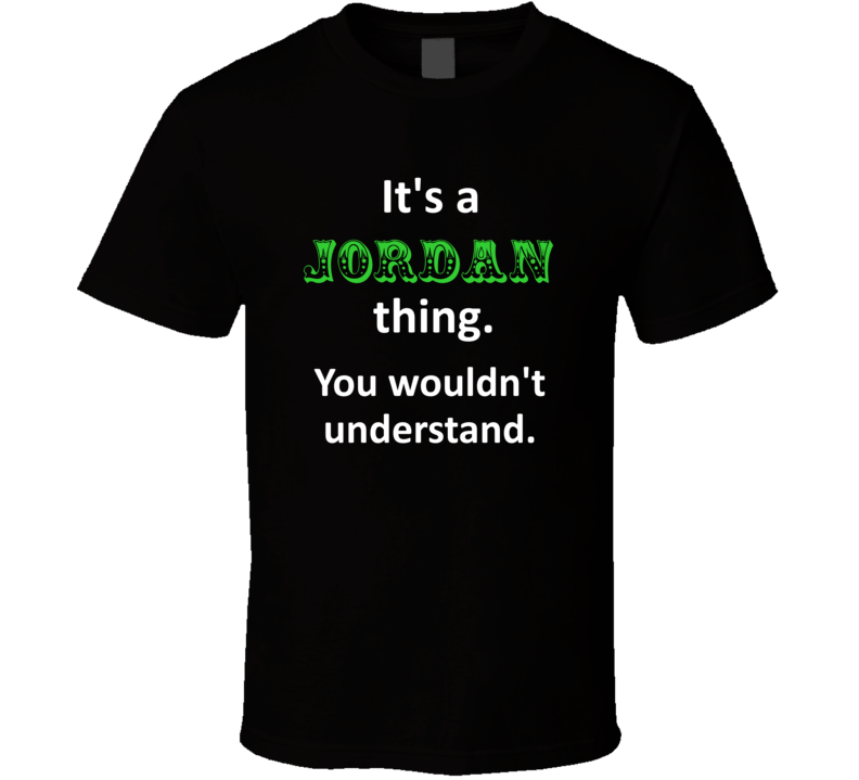 Its a Jordan Thing You Wouldnt Understand Circus Name T Shirt