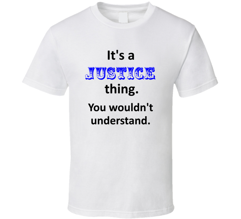 Its a Justice Thing You Wouldnt Understand Name Circus T Shirt