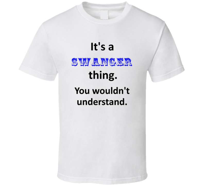 Its a Swanger Thing You Wouldnt Understand Name Circus T Shirt