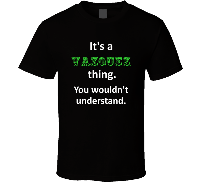 Its a Vazquez Thing You Wouldnt Understand Circus Name T Shirt