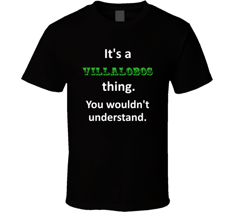 Its a Villalobos Thing You Wouldnt Understand Circus Name T Shirt
