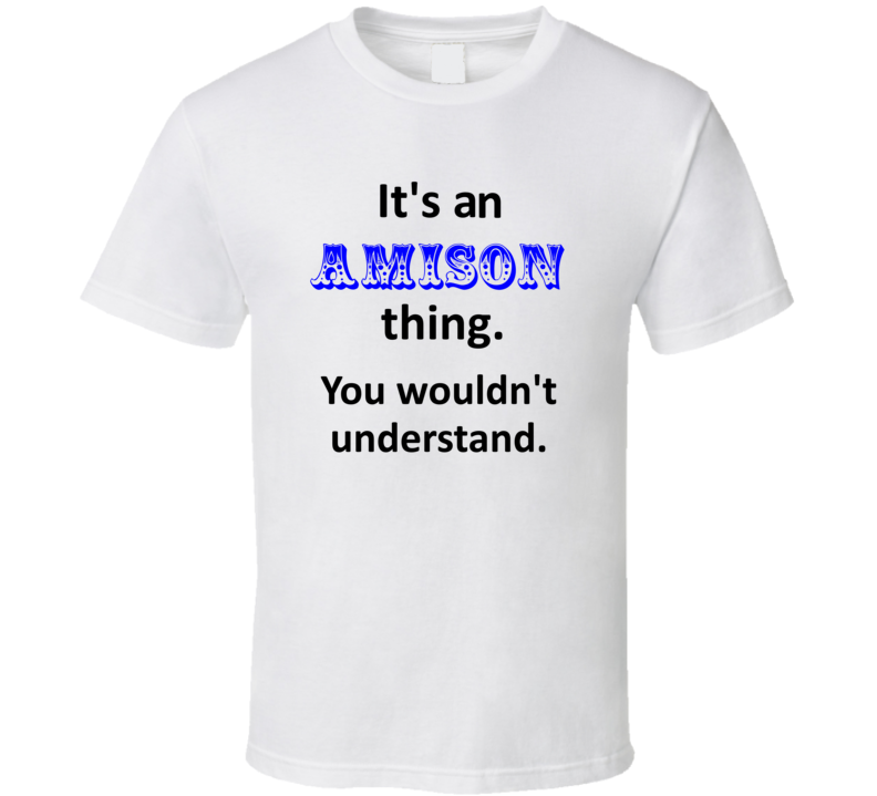Its an Amison Thing You Wouldnt Understand Name Circus T Shirt