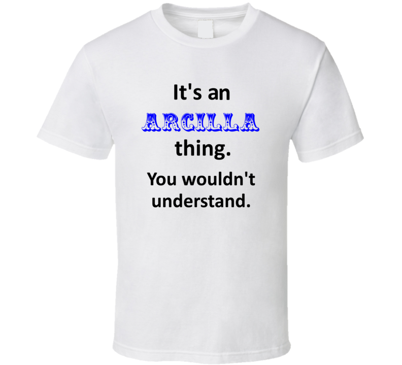 Its an Arcilla Thing You Wouldnt Understand Name Circus T Shirt