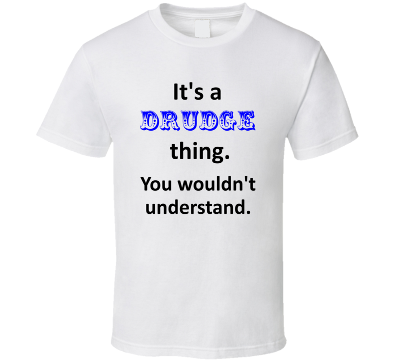 Its a Drudge Thing You Wouldnt Understand Name Circus T Shirt