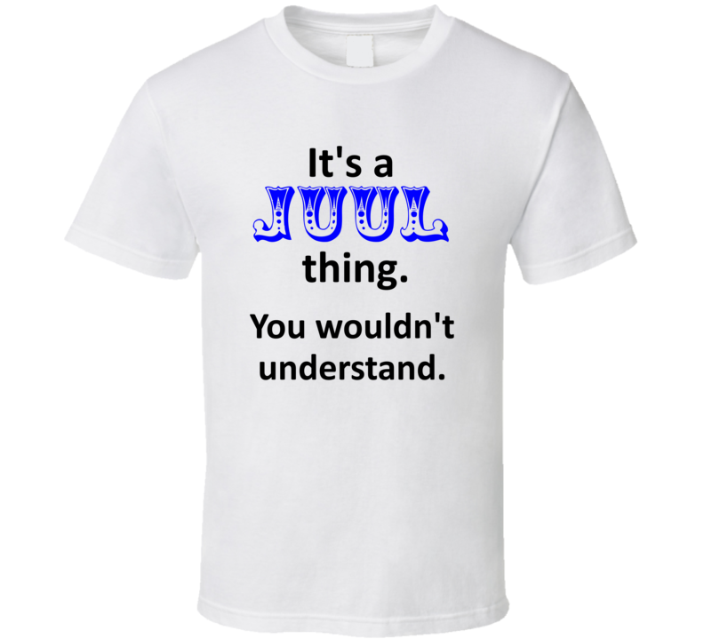 Its a Juul Thing You Wouldnt Understand Name Circus T Shirt
