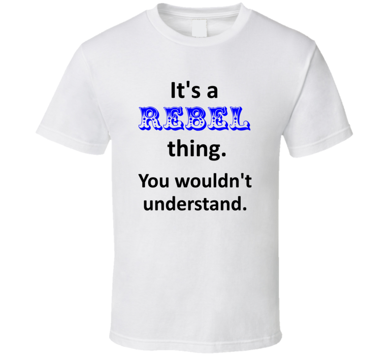 Its a Rebel Thing You Wouldnt Understand Name Circus T Shirt