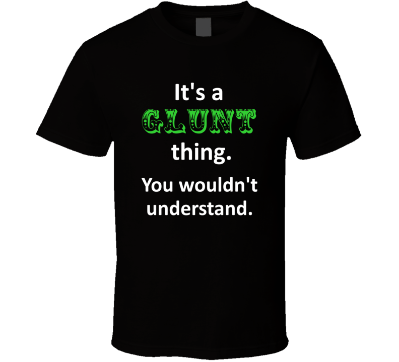 Its a Glunt Thing You Wouldnt Understand Circus Name T Shirt