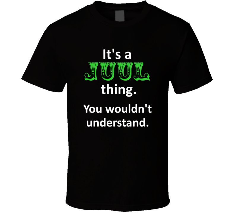 Its a Juul Thing You Wouldnt Understand Circus Name T Shirt