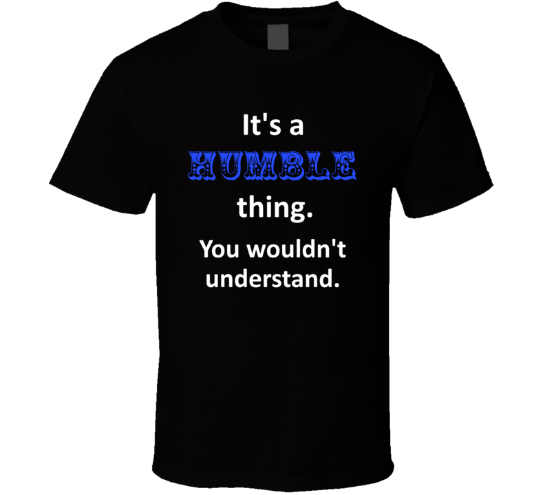 Its A Humble Thing Wouldnt Understand Blue Surname T Shirt