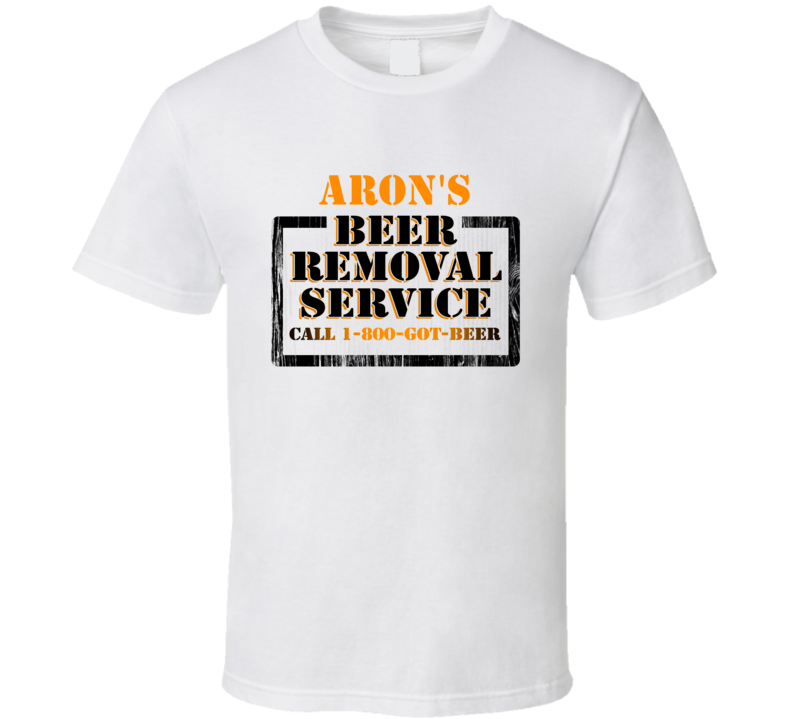 Aron's Beer Removal Service Name T Shirt