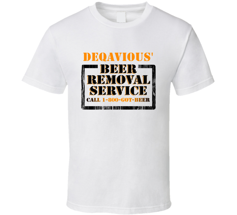 Deqavious' Beer Removal Service Name T Shirt