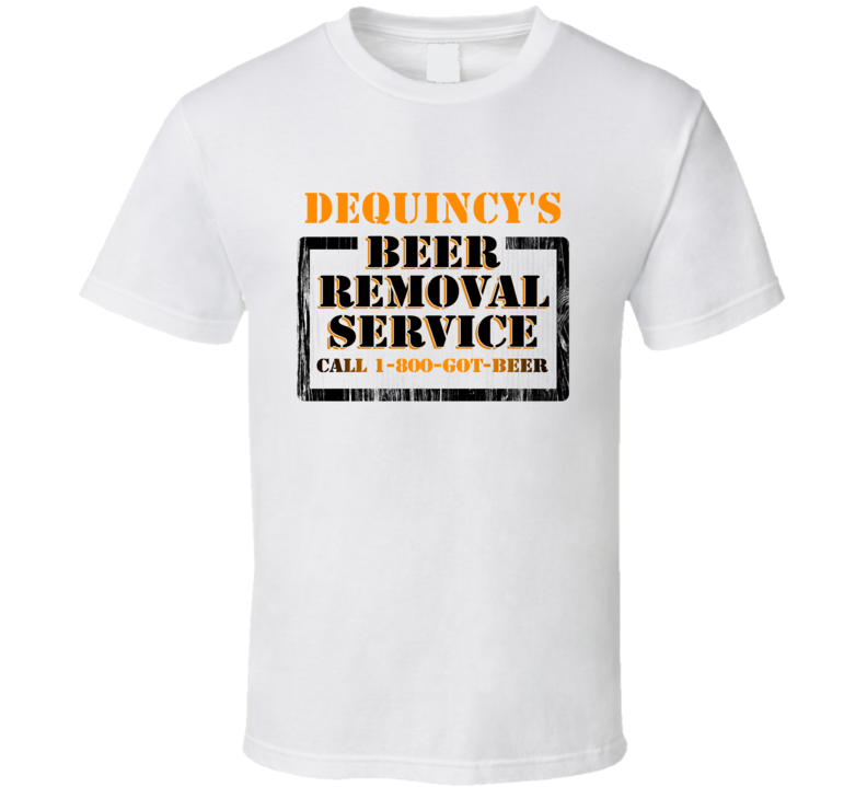 DeQuincy's Beer Removal Service Name T Shirt