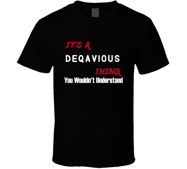 Deqavious Its A Thing You Wouldnt Understand T Shirt