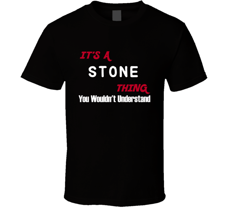 Stone Its A Thing You Wouldnt Understand T Shirt