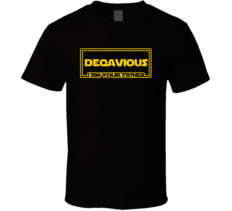 Deqavious I Am Your Father Funny Parody T Shirt