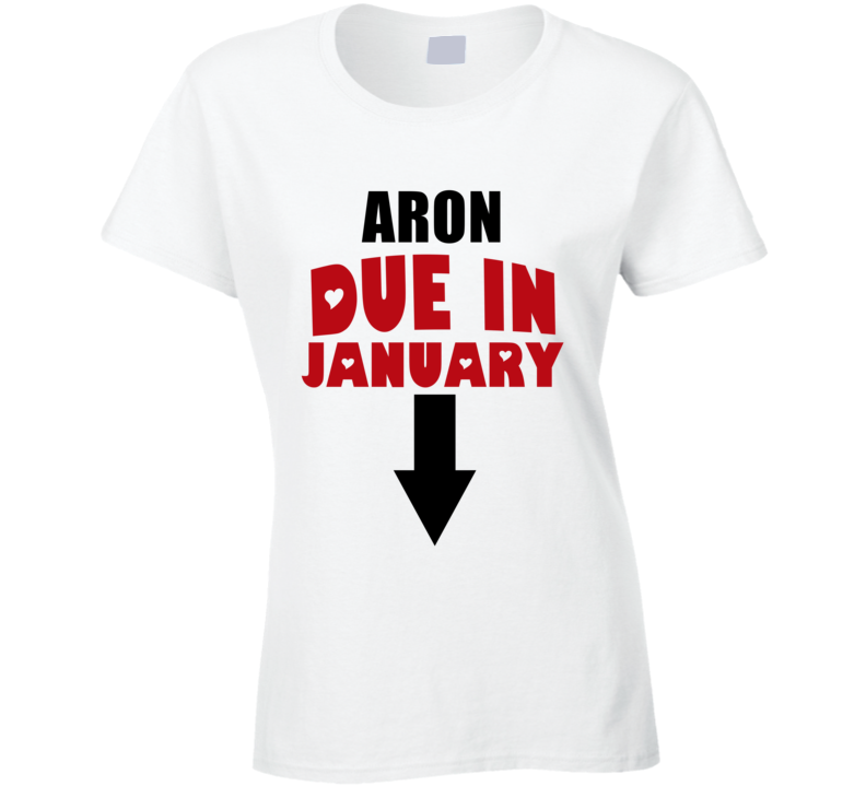 Aron Due In January Last Name Maternity T Shirt