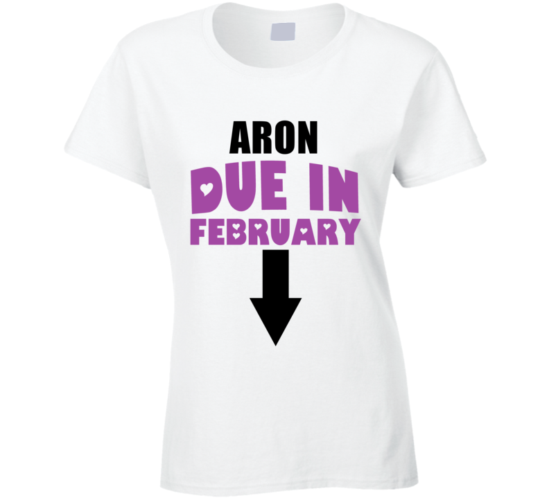 Aron Due In February Last Name Maternity T Shirt
