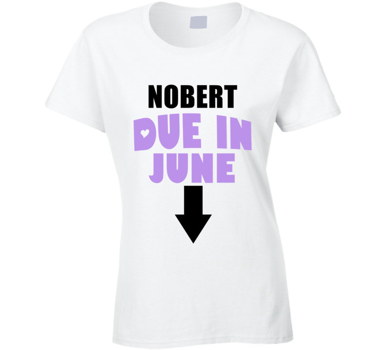 Nobert Due In June Last Name Maternity T Shirt