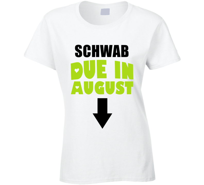 Schwab Due In August Last Name Maternity T Shirt